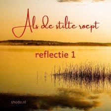 Als de stilte roept – reflectie 1